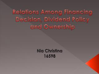 Relations Among Financing Decision, Dividend Policy and Ownership