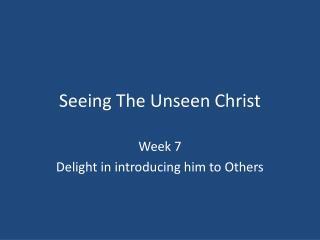 Seeing The Unseen Christ