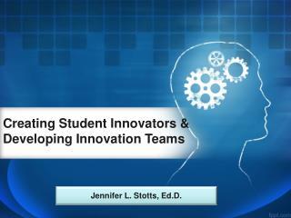 Creating Student Innovators & Developing Innovation Teams