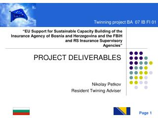 PROJECT DELIVERABLES  Nikolay Petkov Resident Twining Adviser