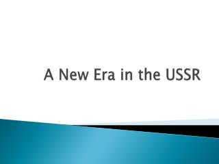 A New Era in the USSR