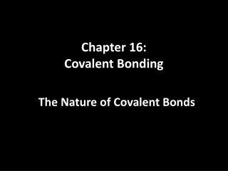 Chapter 16: Covalent Bonding