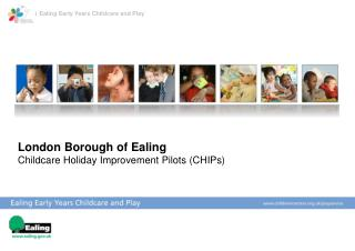 London Borough of Ealing Childcare Holiday Improvement Pilots (CHIPs)