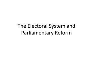 The Electoral System and Parliamentary Reform