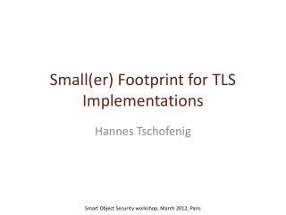 Small(er ) Footprint for TLS Implementations