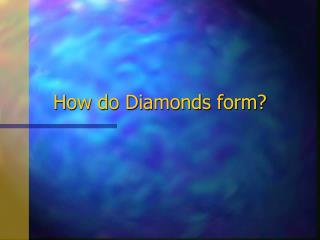 How do Diamonds form?