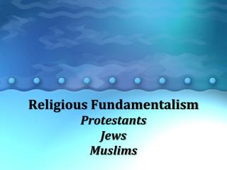 Religious Fundamentalism Protestants Jews Muslims