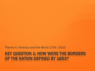 Key  Question 1: How were the borders of the nation defined by 1853?
