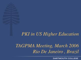 PKI in US Higher Education TAGPMA Meeting, March 2006  Rio De Janeiro , Brazil