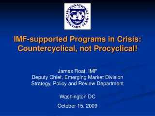 IMF-supported Programs in Crisis:  Countercyclical, not Procyclical!