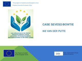 CASE  SEVESO/BOWTIE Ike van  dER  Putte