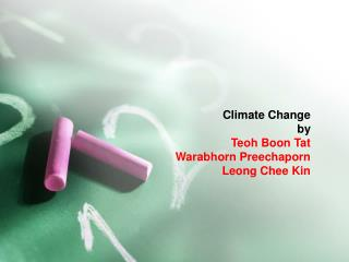 Climate Change by Teoh Boon Tat Warabhorn Preechaporn Leong Chee Kin