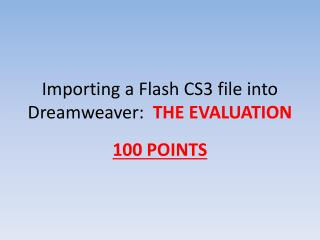 Importing a Flash CS3 file into Dreamweaver:   THE EVALUATION