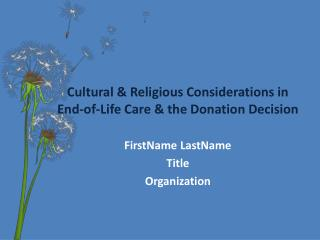 Cultural & Religious Considerations in      End-of-Life Care & the Donation Decision