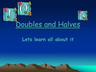 Doubles and Halves