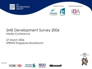 SME Development Survey 2006 Media Conference  27 March 2006 SPRING Singapore Boardroom