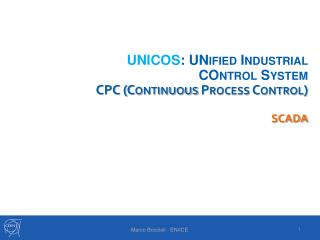 UNICOS :  UNified  Industrial  COntrol  System  CPC (Continuous Process Control) SCADA