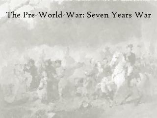 The Pre-World-War: Seven Years War