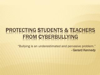 P rotecting  S tudents &  T eachers from C yberBullying