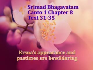 Srimad Bhagavatam Canto 1 Chapter 8 Text 31-35