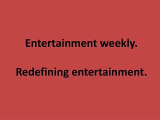 Entertainment  weekly . R edefining entertainment .
