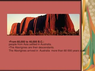 From 60,000 to 40,000 B.C.: people from Asia settled in Australia.