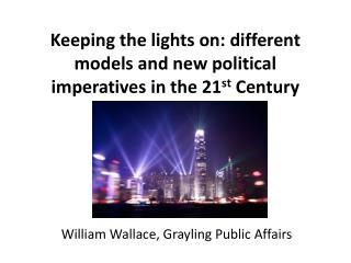 Keeping the lights on: different models and new political imperatives in the 21 st  Century