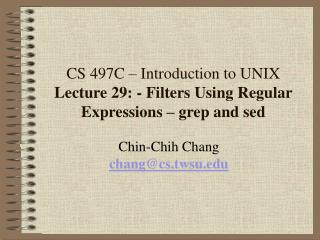 CS 497C – Introduction to UNIX Lecture 29: - Filters Using Regular Expressions – grep and sed