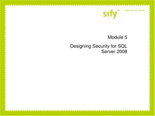 Module 5 Designing Security for SQL  Server 2008