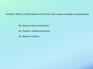 Scientists: Which scientific advance has had the most impact on people's everyday lives?