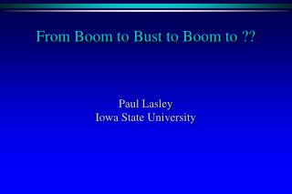 From Boom to Bust to Boom to ??