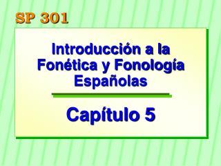 Introducción a la Fonética y Fonología Españolas Capítulo 5