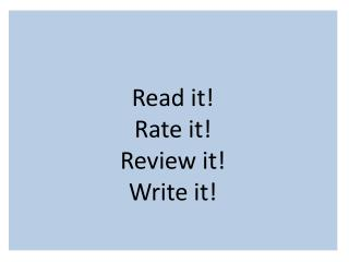 Read it! Rate it! Review it! Write it!