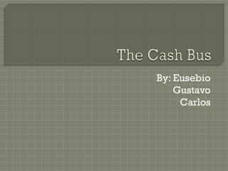 The Cash Bus