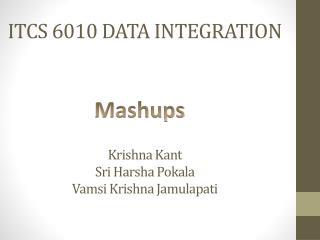 ITCS  6010 DATA INTEGRATION Krishna  Kant  Sri  Harsha Pokala Vamsi  Krishna  Jamulapati