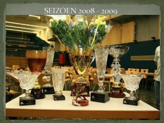 SEIZOEN 2008 - 2009
