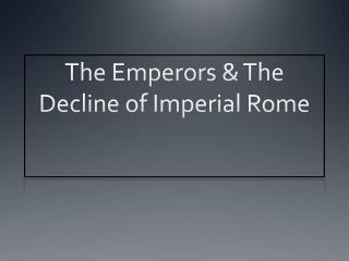 The Emperors & The Decline of Imperial Rome