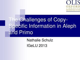 The Challenges of Copy-Specific Information in Aleph and Primo