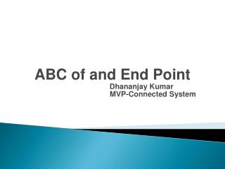 ABC of and End  Point                             Dhananjay Kumar