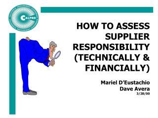 HOW TO ASSESS SUPPLIER RESPONSIBILITY (TECHNICALLY & FINANCIALLY)  Mariel D'Eustachio Dave Avera