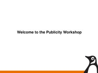 Welcome to the Publicity Workshop