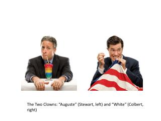 The Two Clowns: �Auguste� (Stewart, left) and �White� (Colbert, right)