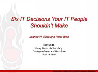 Six IT Decisions Your IT People Shouldn't Make Jeanne W. Ross and Peter Weill