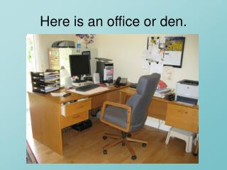 Here is an office or den.
