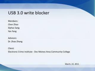 USB 3.0 write blocker Members: Chen Zhao Elphas  Sang Yan Fang Advisors: Dr. Zhao Zhang Client: