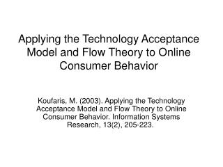 Applying the Technology Acceptance Model and Flow Theory to Online Consumer Behavior