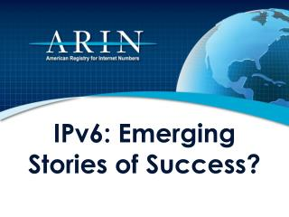 IPv6: Emerging Stories of Success?