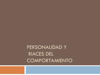 PERSONALIDAD Y  RIACES DEL COMPORTAMIENTO