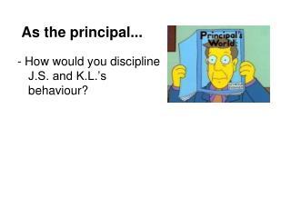 As the principal...