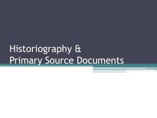 Historiography & Primary Source Documents